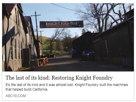 March 2018 - ABC10 Special Story about Knight Foundry restoration efforts.